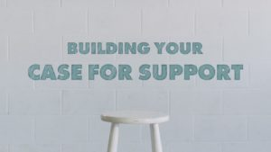 Building Your Case for Support